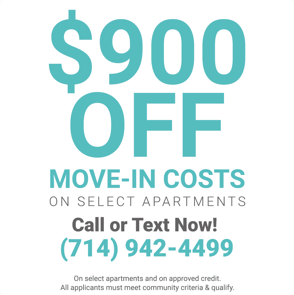 $900.00 off move in costs on select apartments and on approved credit